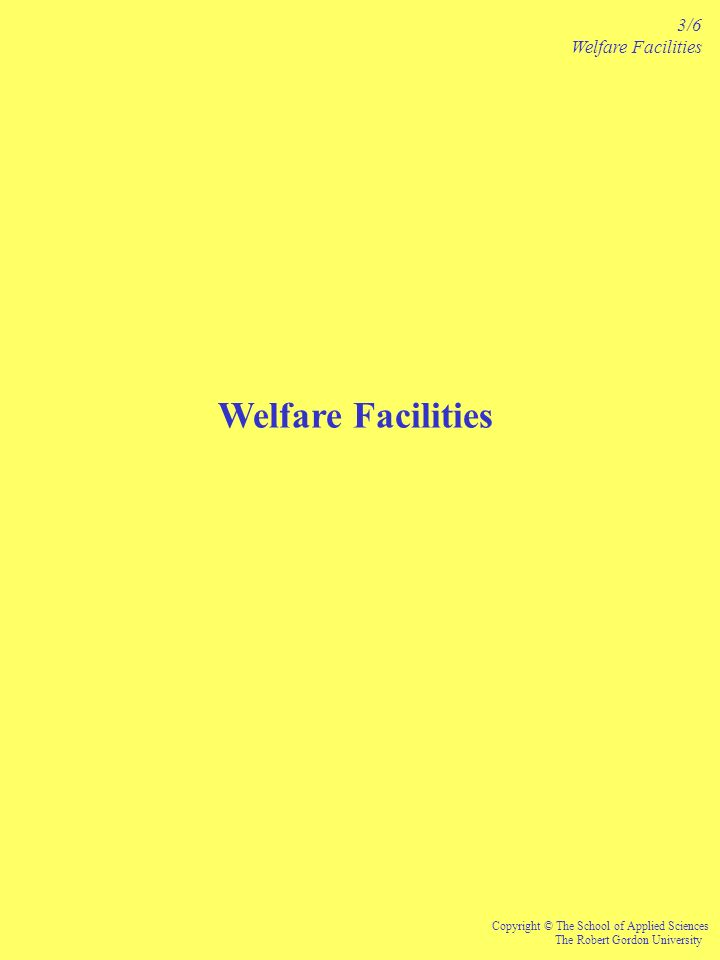 Welfare Facilities Copyright © The School of Applied Sciences The Robert Gordon University 3/6 Welfare Facilities