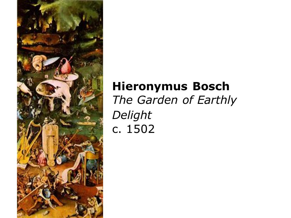 Hieronymus Bosch The Garden of Earthly Delight c. 1502