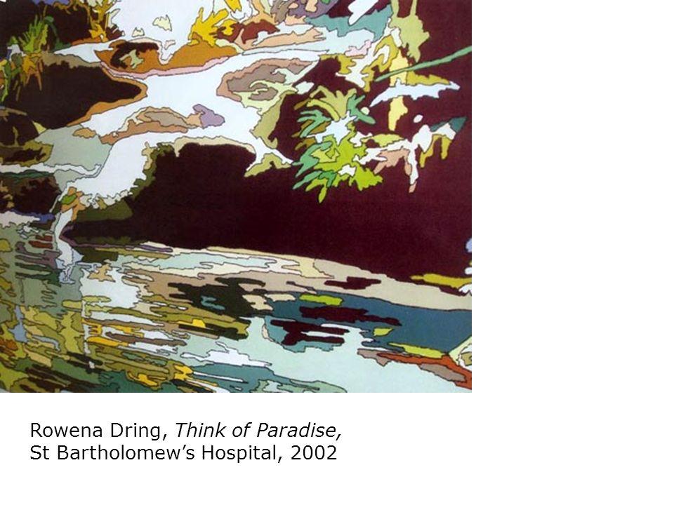 Rowena Dring, Think of Paradise, St Bartholomews Hospital, 2002