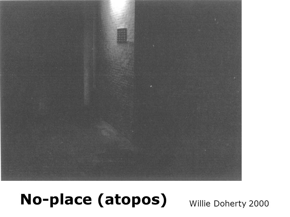 No-place (atopos) Willie Doherty 2000