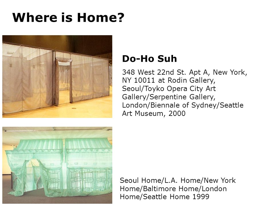 Do-Ho Suh 348 West 22nd St. Apt A, New York, NY 10011 at Rodin Gallery, Seoul/Toyko Opera City Art Gallery/Serpentine Gallery, London/Biennale of Sydn