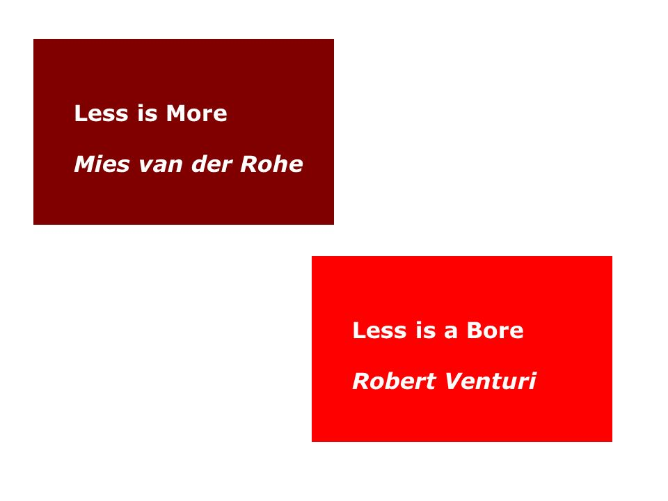 Less is More Mies van der Rohe Less is a Bore Robert Venturi