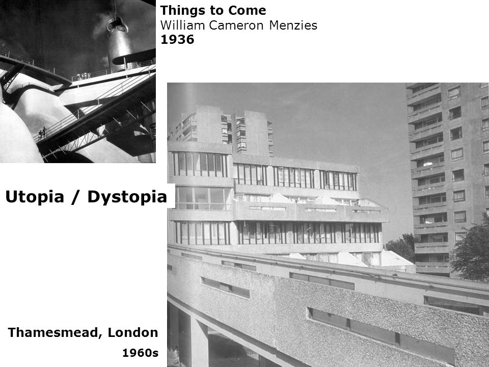 Utopia / Dystopia Thamesmead, London 1960s Things to Come William Cameron Menzies 1936