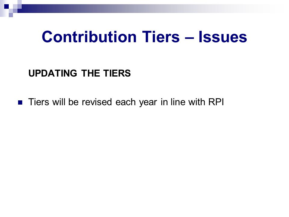 Contribution Tiers – Issues UPDATING THE TIERS Tiers will be revised each year in line with RPI