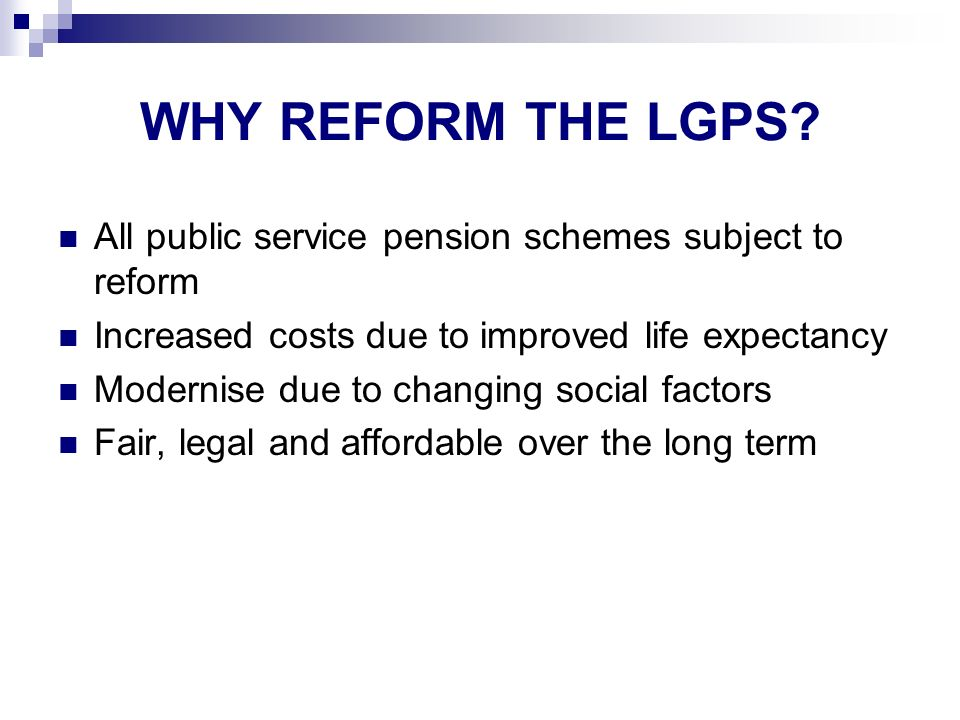 WHY REFORM THE LGPS.