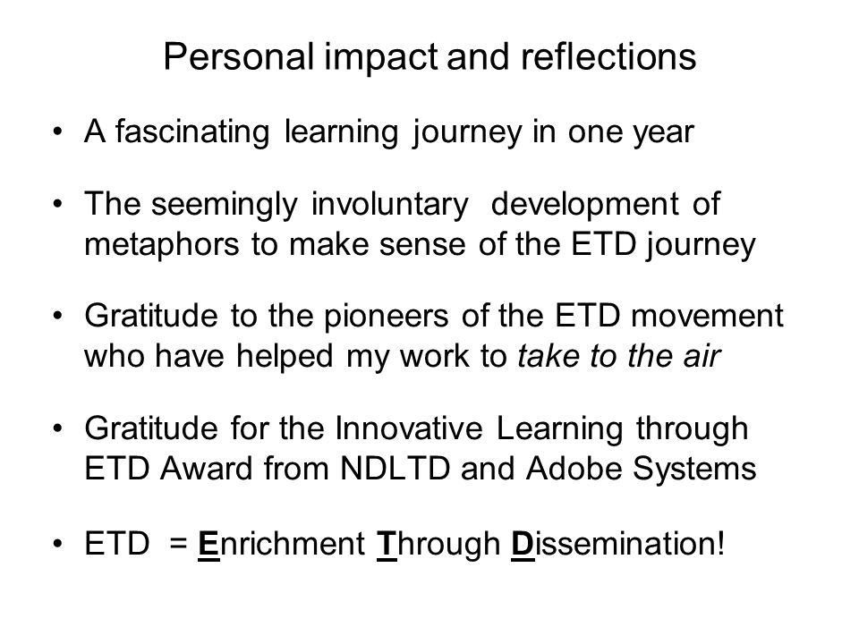 Personal impact and reflections A fascinating learning journey in one year The seemingly involuntary development of metaphors to make sense of the ETD
