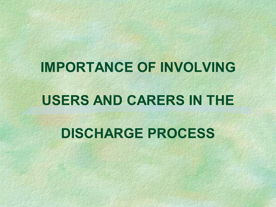 IMPORTANCE OF INVOLVING USERS AND CARERS IN THE DISCHARGE PROCESS