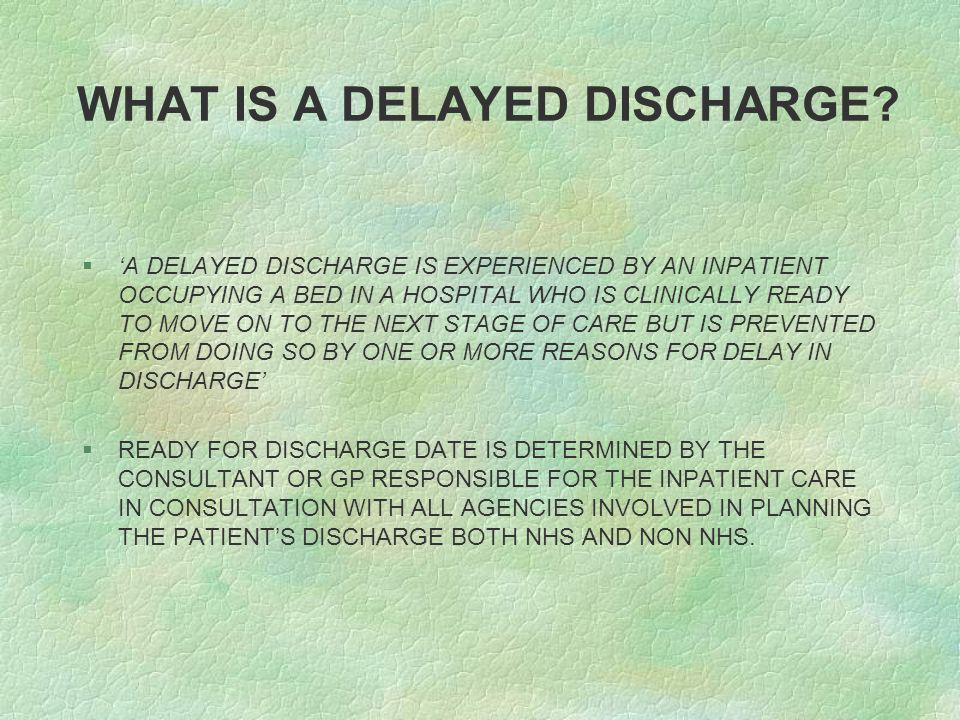WHAT IS A DELAYED DISCHARGE.