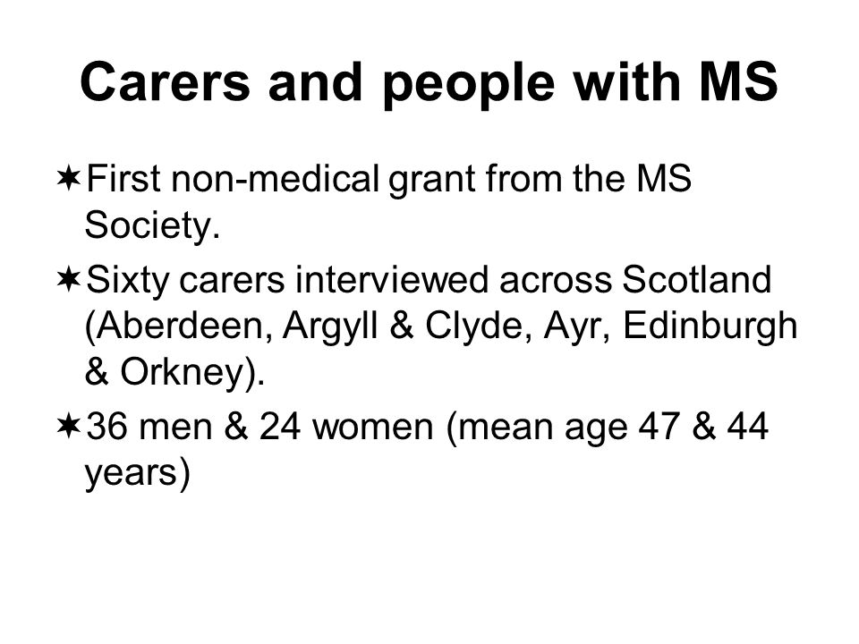 Carers and people with MS First non-medical grant from the MS Society.