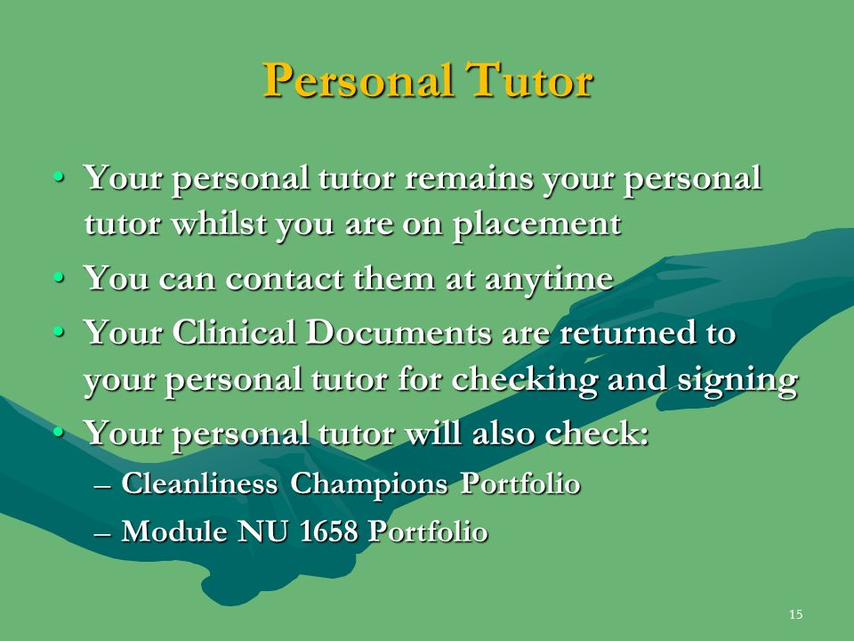 Personal Tutor Your personal tutor remains your personal tutor whilst you are on placementYour personal tutor remains your personal tutor whilst you a