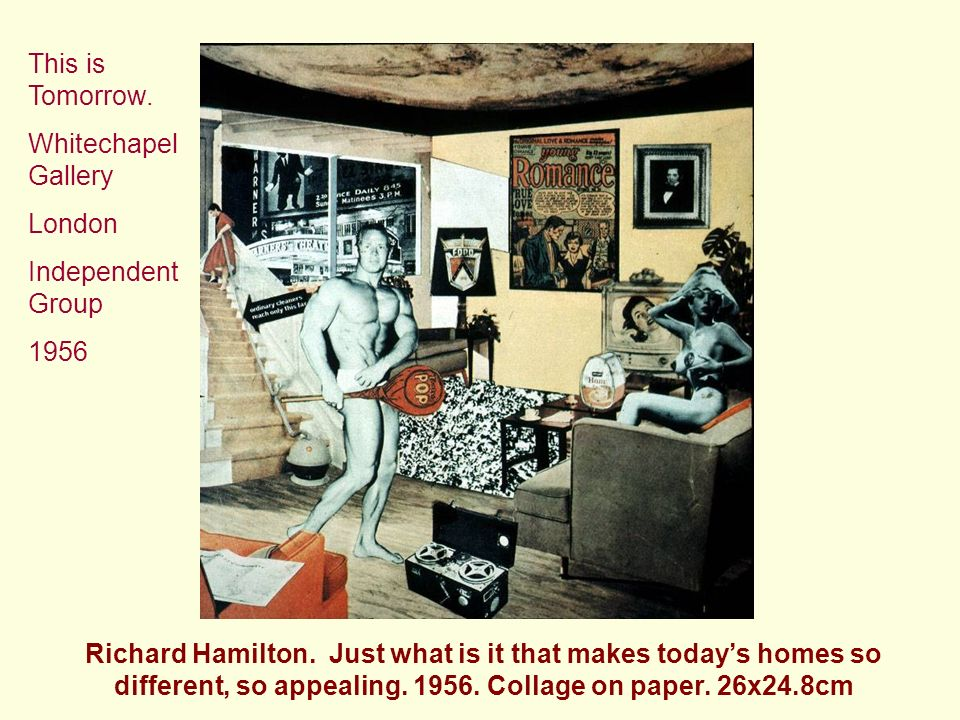 Richard Hamilton. Just what is it that makes todays homes so different, so appealing.