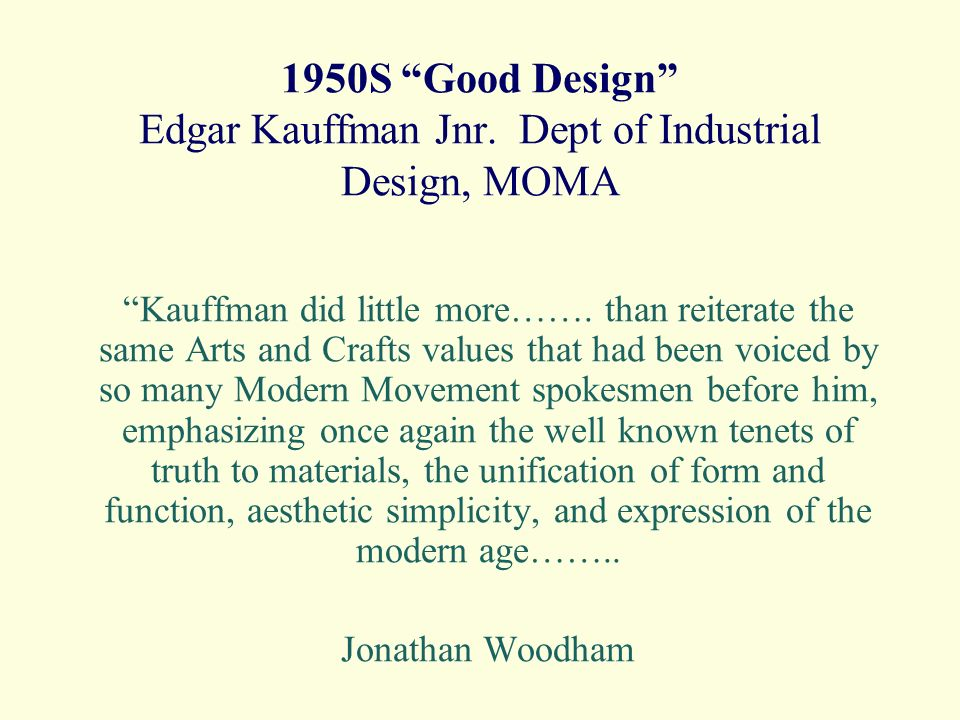 1950S Good Design Edgar Kauffman Jnr. Dept of Industrial Design, MOMA Kauffman did little more…….