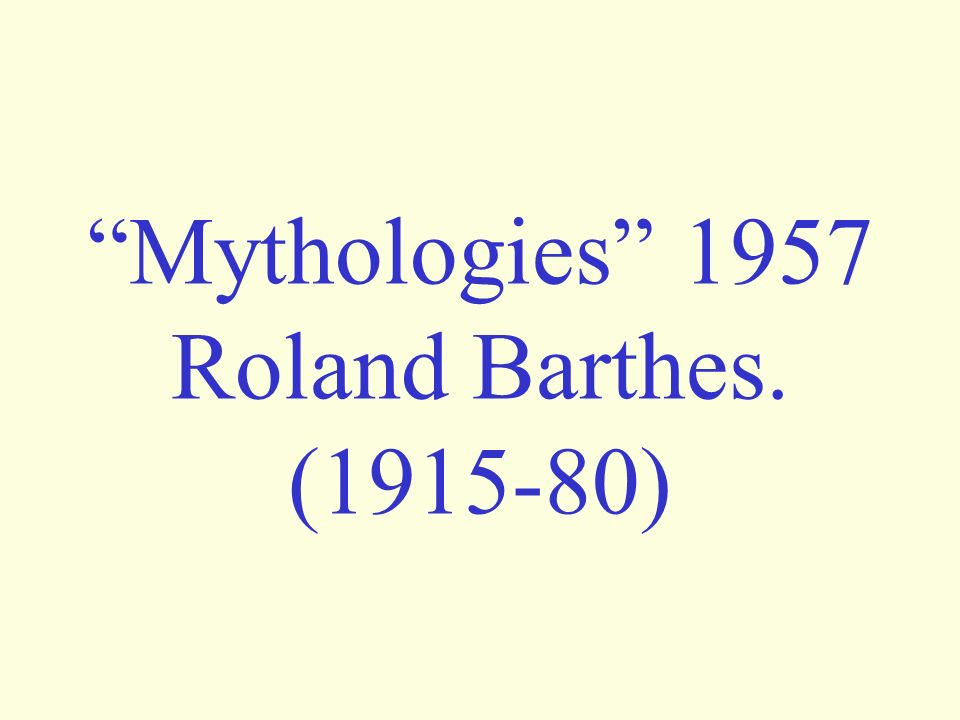 Mythologies 1957 Roland Barthes. (1915-80)