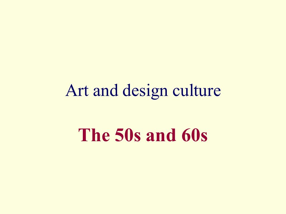 Art and design culture The 50s and 60s