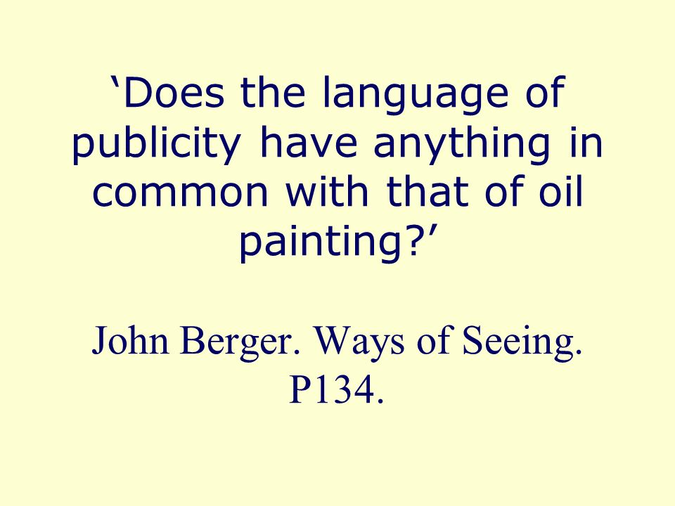 Does the language of publicity have anything in common with that of oil painting.