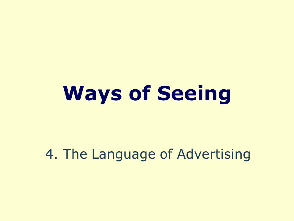 Ways of Seeing 4. The Language of Advertising