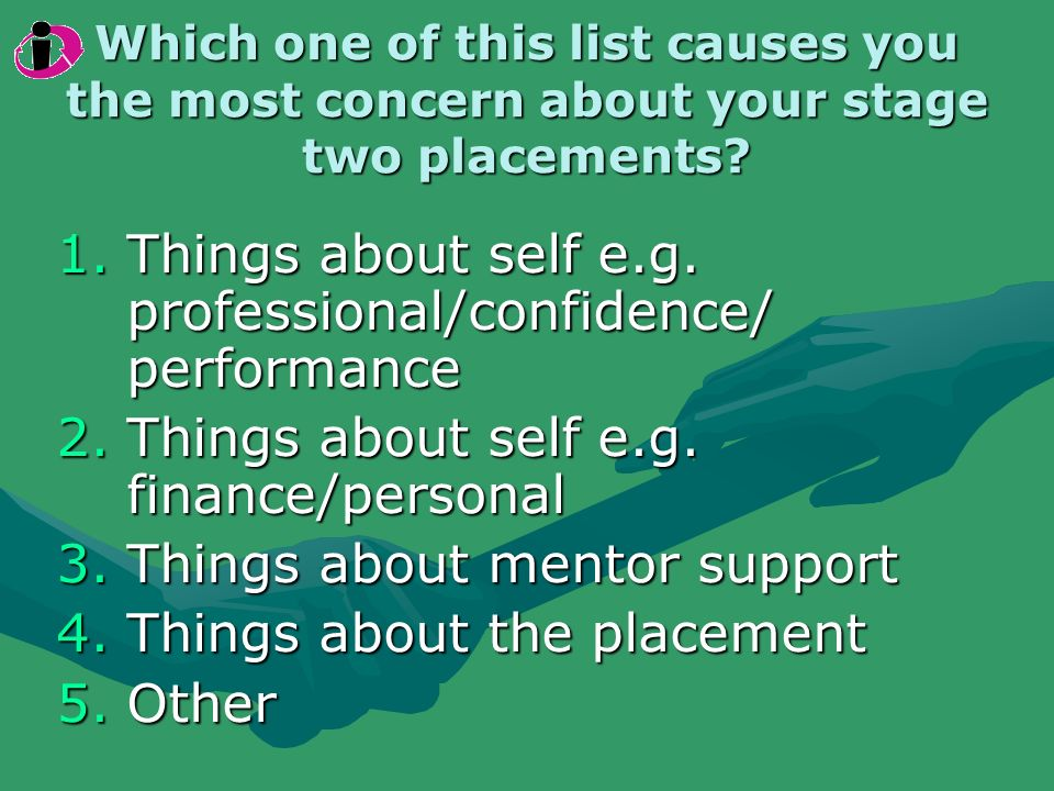 Which one of this list causes you the most concern about your stage two placements.