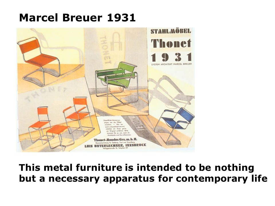 Marcel Breuer 1931 This metal furniture is intended to be nothing but a necessary apparatus for contemporary life