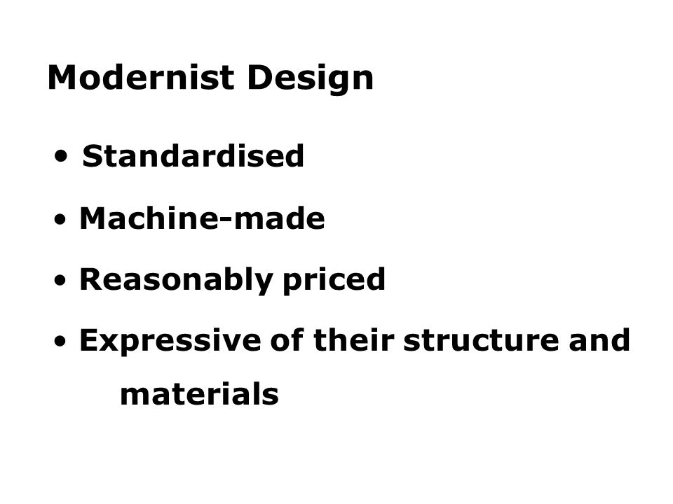 Modernist Design Standardised Machine-made Reasonably priced Expressive of their structure and materials