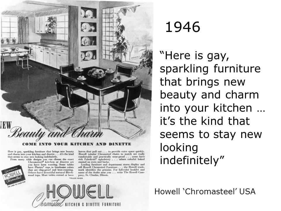 Howell Chromasteel USA 1946 Here is gay, sparkling furniture that brings new beauty and charm into your kitchen … its the kind that seems to stay new