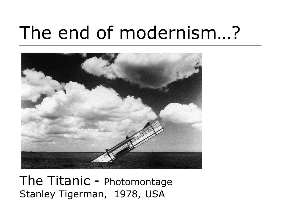 The end of modernism…? The Titanic - Photomontage Stanley Tigerman, 1978, USA