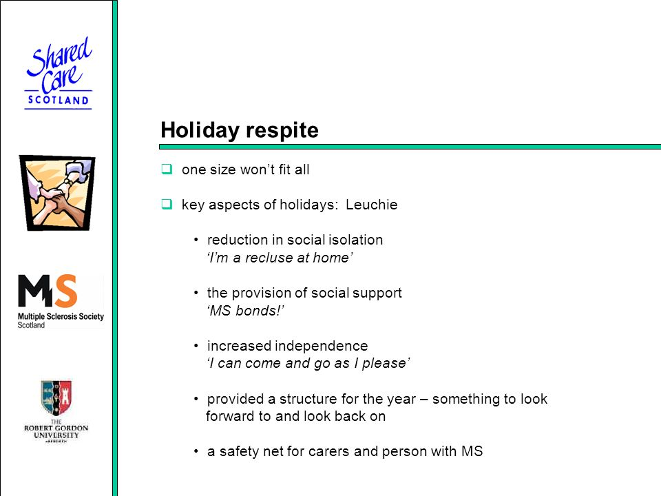 Holiday respite one size wont fit all key aspects of holidays: Leuchie reduction in social isolation Im a recluse at home the provision of social support MS bonds.