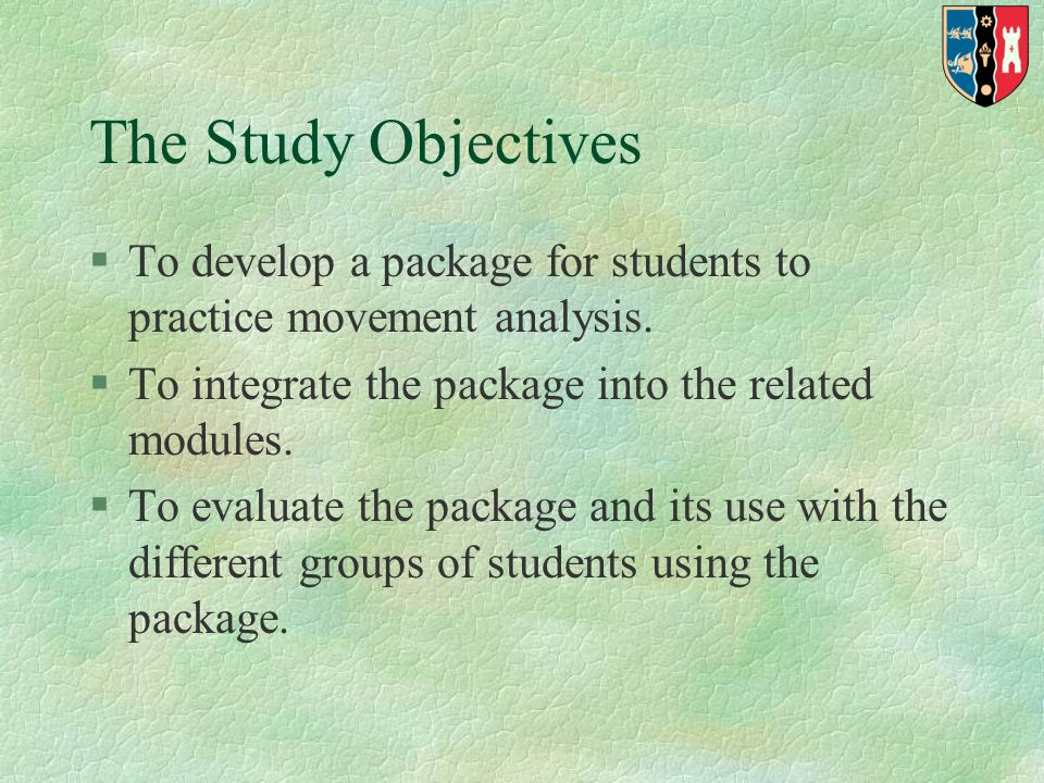 The Study Objectives §To develop a package for students to practice movement analysis.