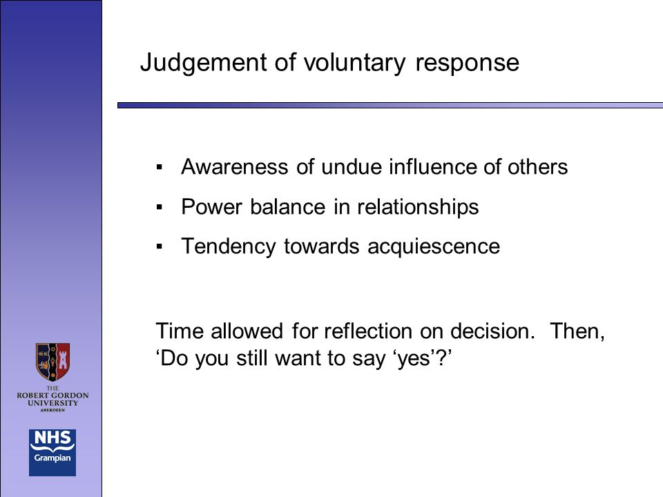Judgement of voluntary response Awareness of undue influence of others Power balance in relationships Tendency towards acquiescence Time allowed for reflection on decision.