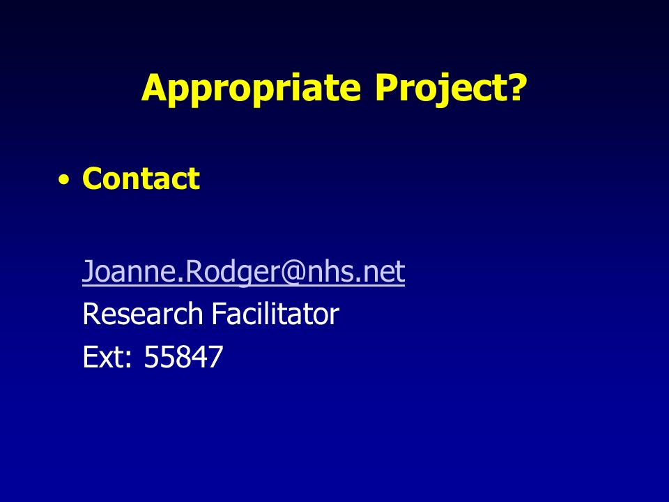 Appropriate Project? Contact Joanne.Rodger@nhs.net Research Facilitator Ext: 55847