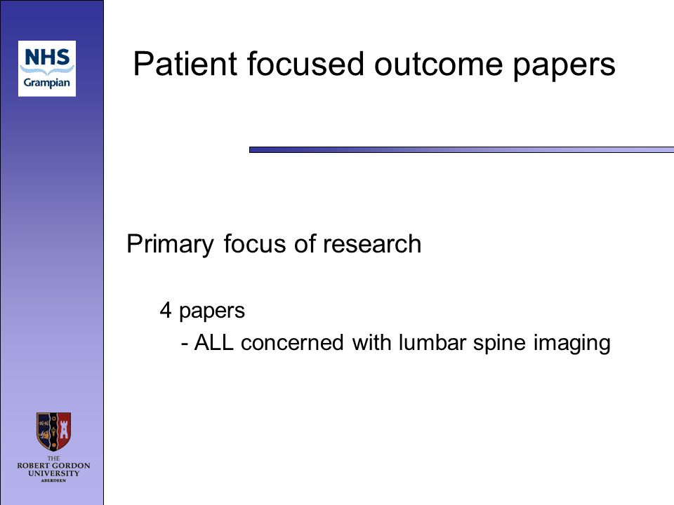 Patient focused outcome papers Primary focus of research 4 papers - ALL concerned with lumbar spine imaging