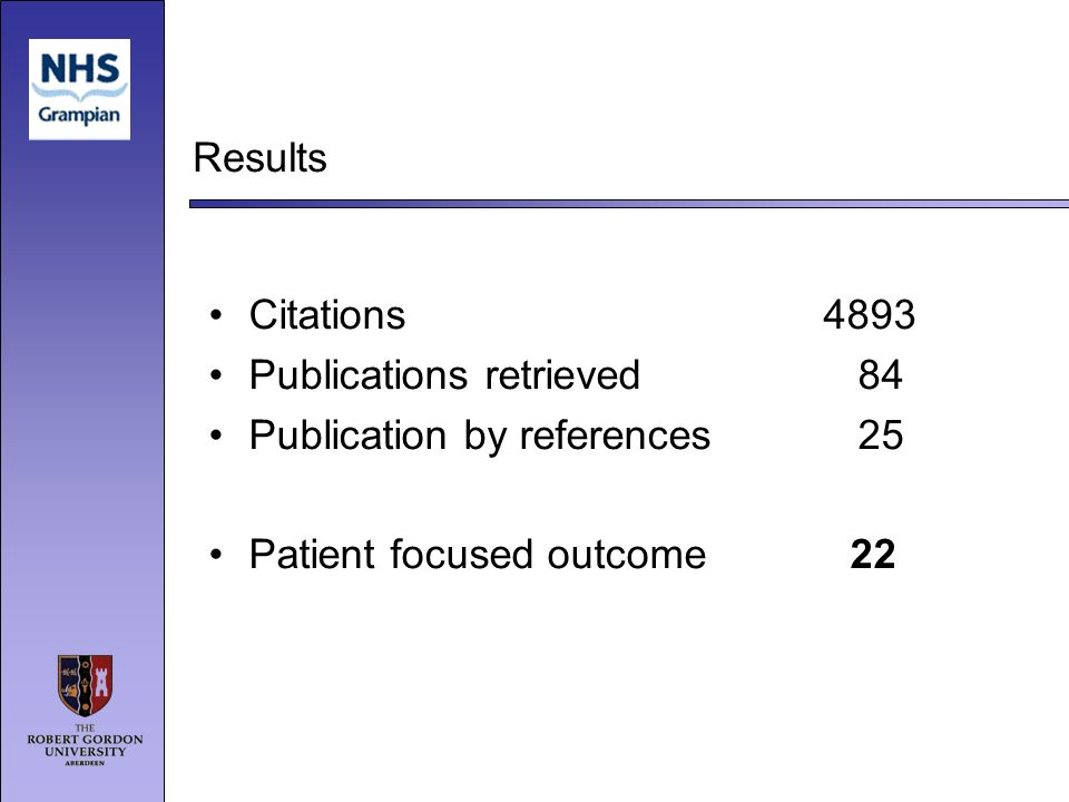 Results Citations 4893 Publications retrieved 84 Publication by references 25 Patient focused outcome 22