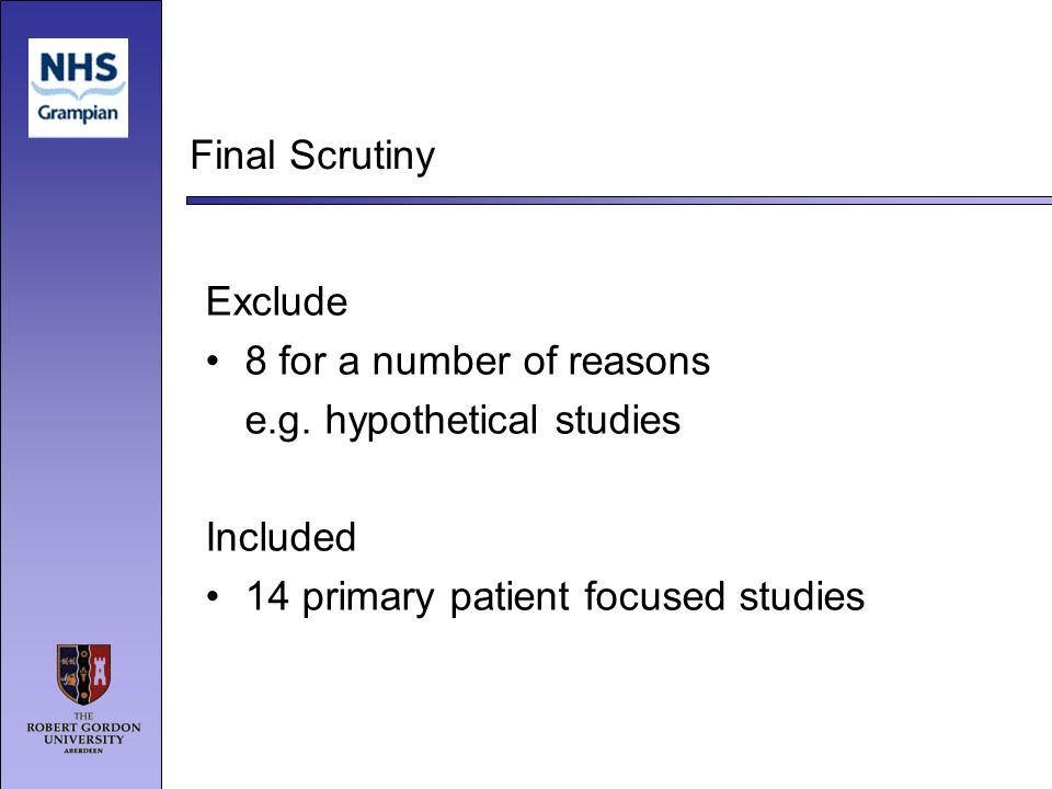 Final Scrutiny Exclude 8 for a number of reasons e.g. hypothetical studies Included 14 primary patient focused studies