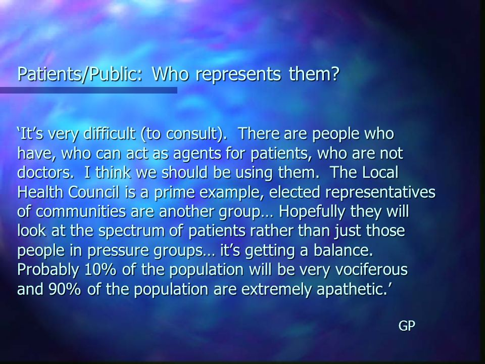 Patients/Public: Who represents them. Its very difficult (to consult).