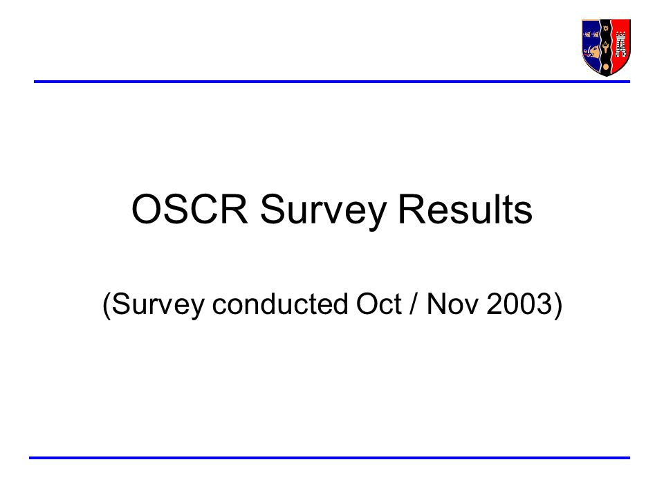 OSCR Survey Results (Survey conducted Oct / Nov 2003)