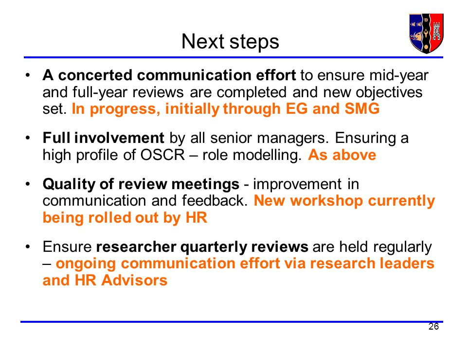 26 Next steps A concerted communication effort to ensure mid-year and full-year reviews are completed and new objectives set.