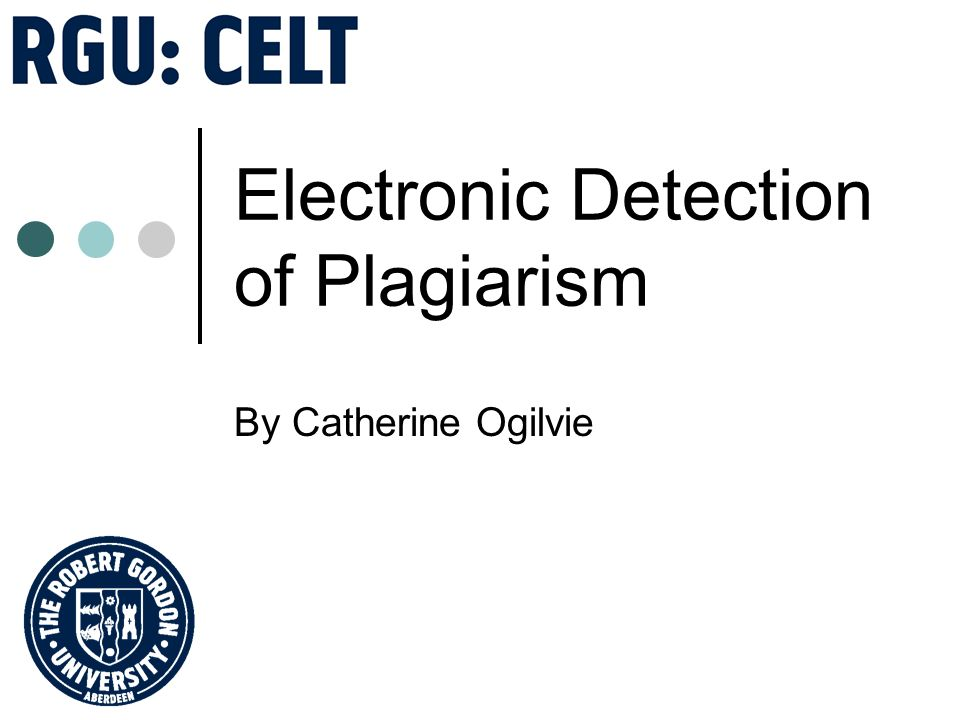 Electronic Detection of Plagiarism By Catherine Ogilvie