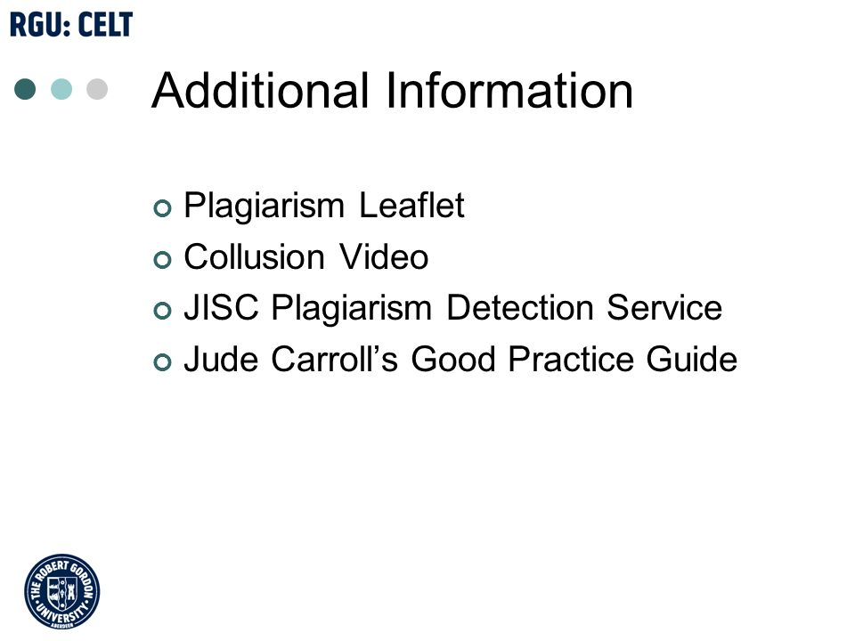 Additional Information Plagiarism Leaflet Collusion Video JISC Plagiarism Detection Service Jude Carrolls Good Practice Guide