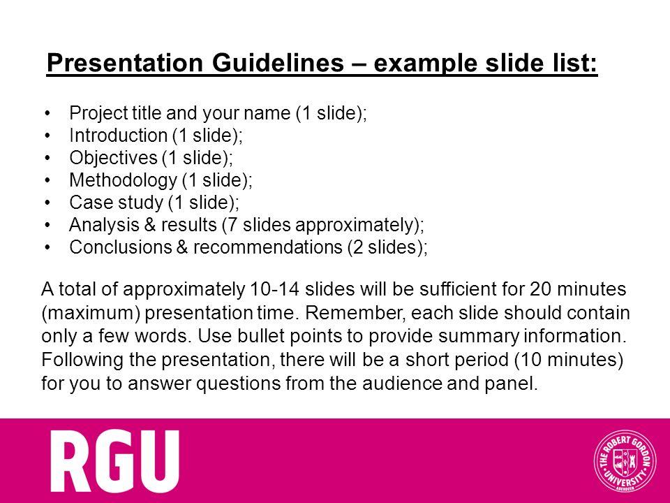Presentation Guidelines – example slide list: Project title and your name (1 slide); Introduction (1 slide); Objectives (1 slide); Methodology (1 slid