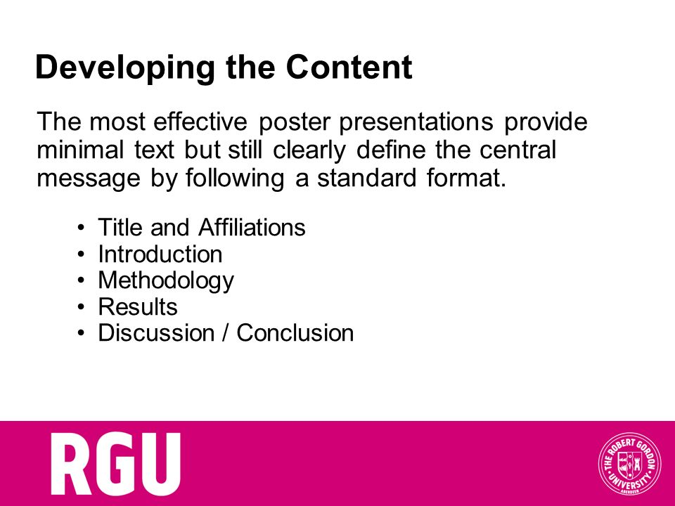 Developing the Content The most effective poster presentations provide minimal text but still clearly define the central message by following a standa