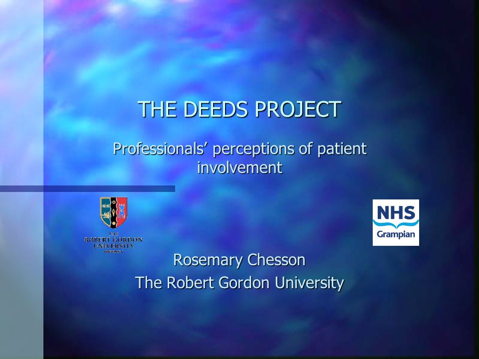 THE DEEDS PROJECT Professionals perceptions of patient involvement Rosemary Chesson The Robert Gordon University