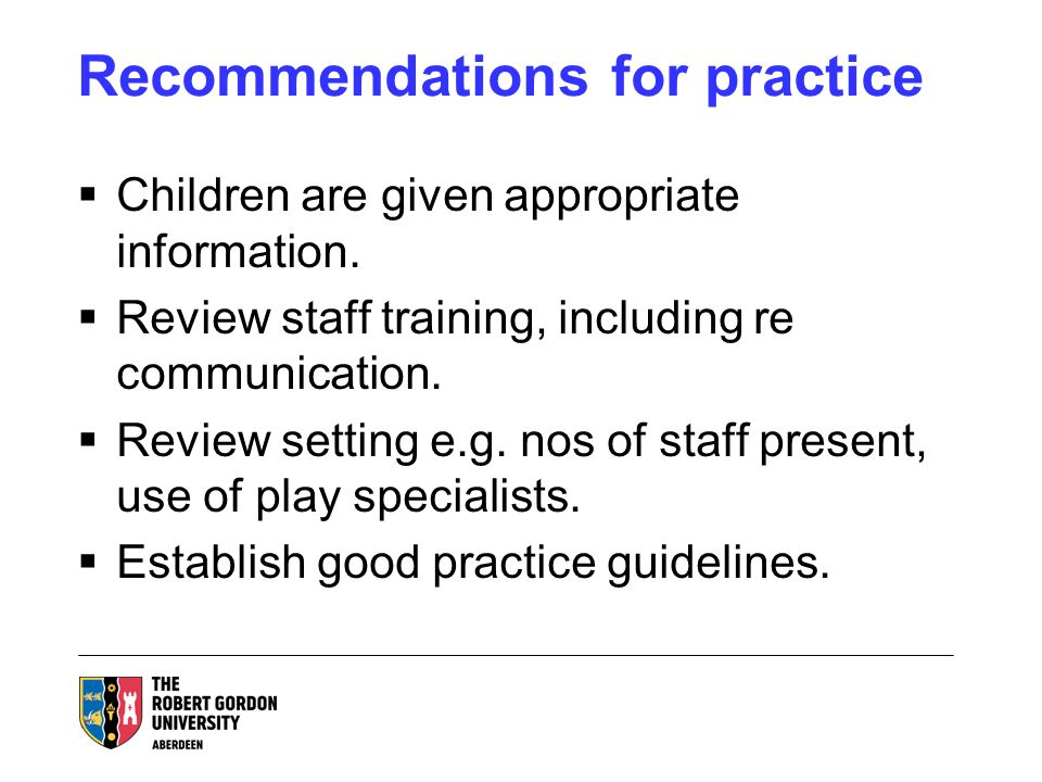 Recommendations for practice Children are given appropriate information.