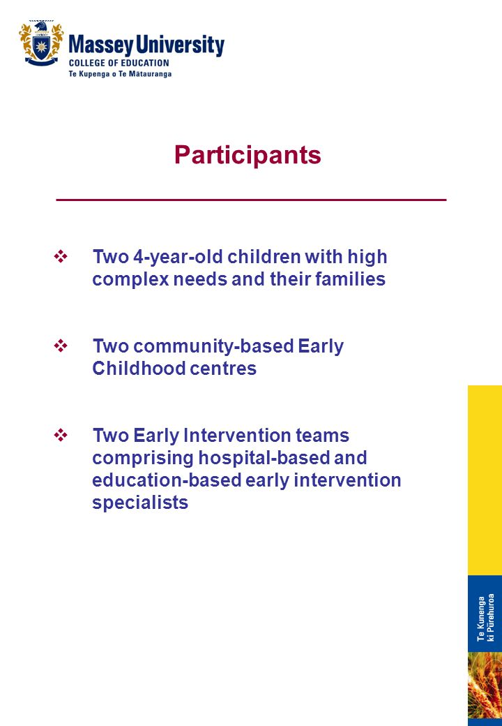 Two 4-year-old children with high complex needs and their families Two community-based Early Childhood centres Two Early Intervention teams comprising hospital-based and education-based early intervention specialists Participants