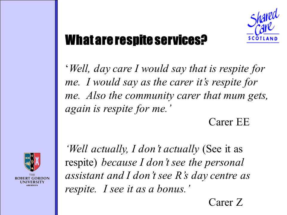 What are respite services. Well, day care I would say that is respite for me.