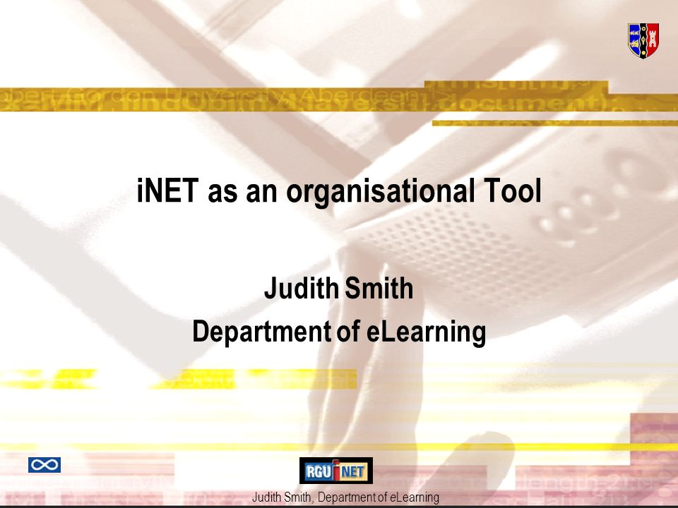 Judith Smith, Department of e Learning iNET as an organisational Tool Judith Smith Department of eLearning