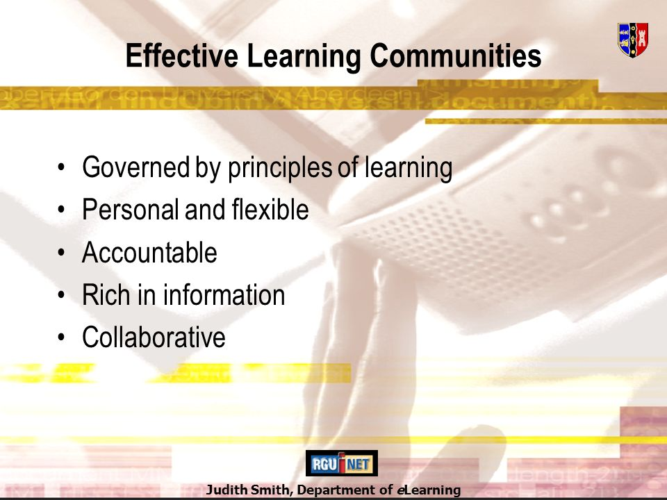 Judith Smith, Department of eLearning Effective Learning Communities Governed by principles of learning Personal and flexible Accountable Rich in information Collaborative