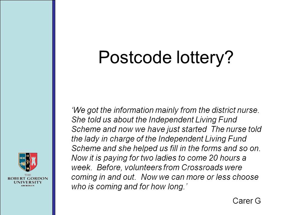 Postcode lottery. We got the information mainly from the district nurse.