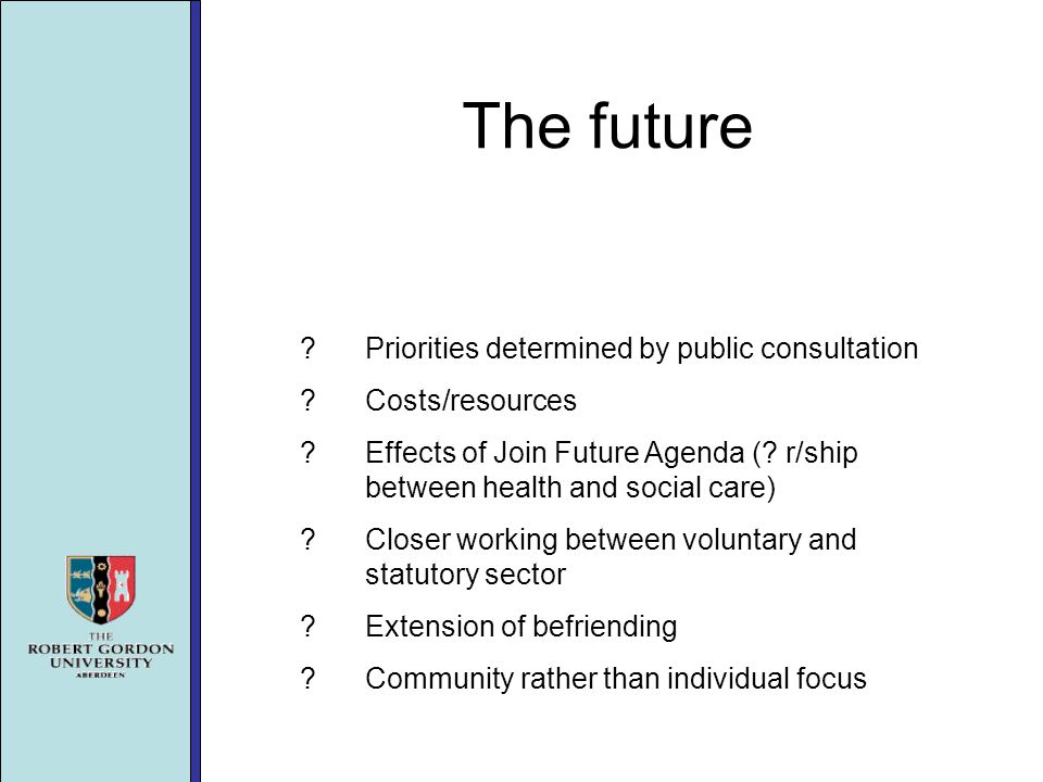 The future Priorities determined by public consultation Costs/resources Effects of Join Future Agenda (.