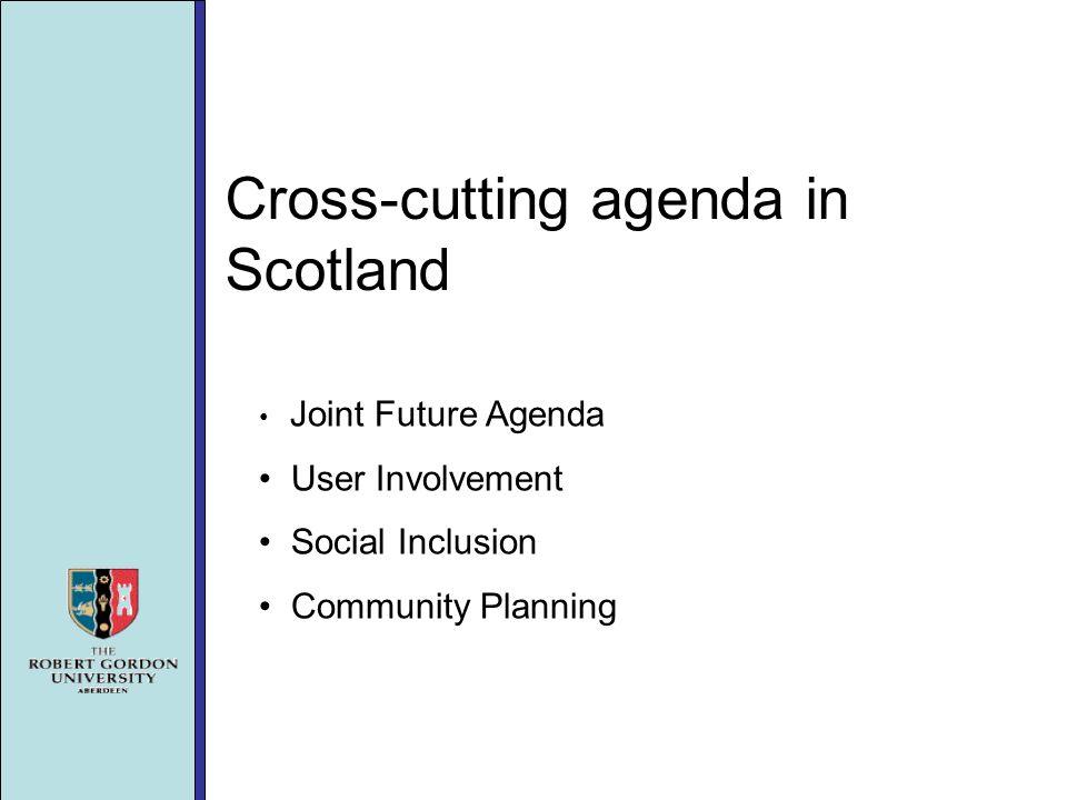 Cross-cutting agenda in Scotland Joint Future Agenda User Involvement Social Inclusion Community Planning