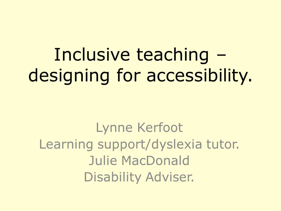 Inclusive teaching – designing for accessibility. Lynne Kerfoot Learning support/dyslexia tutor.