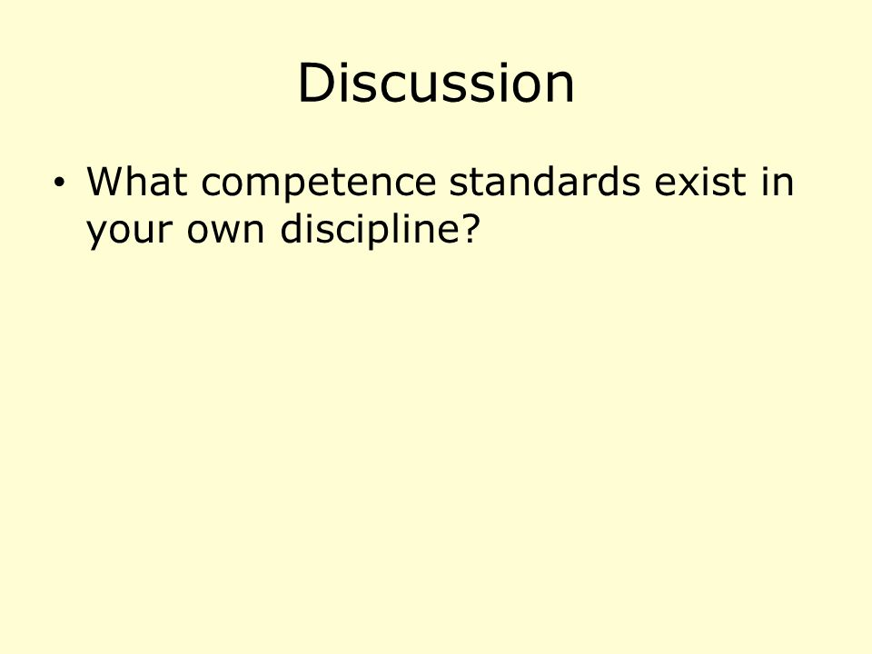 Discussion What competence standards exist in your own discipline